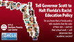 Tell Governor Rick Scott to halt Florida's racist education policy #BelieveInFloridaKids
