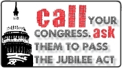 Urge your Senators and Congressmembers to Co-Sponsor the Jubilee Act